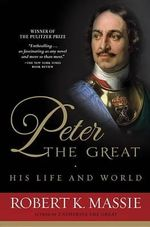 Peter the Great : His Life and World - Robert K. Massie