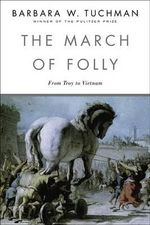 The March of Folly : From Tro to Vietnam - Barbara W. Tuchman