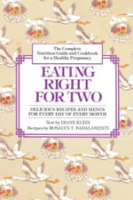 Eating Right for Two # : The Complete Nutrition Guide and Cookbook for a Healthy Pregnancy - Diane Klein