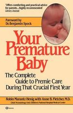 Your Premature Baby : The Complete Guide to Premie Care During That Crucial First Year - Robin Marantz Henig