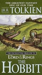 The Hobbit or There and Back Again :  The Enchanting Prelude to the Lord of the Rings - J. R. R. Tolkien