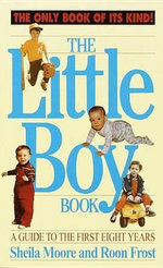 Little Boy Book : A Guide to the First Eight Years - Sheila Moore