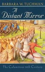 A Distant Mirror : The Calamitous 14th Century - Barbara W. Tuchman