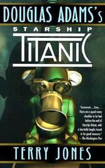Starship Titanic : A Novel - Douglas Adams