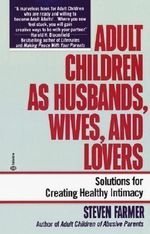 Adult Children as Husbands, Wives, and Lovers : Solutions for Creating Healthy Intimacy - Steven Farmer