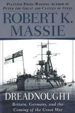 Dreadnought : Britain, Germany, and the Coming of the Great War - Robert K. Massie