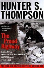 The Proud Highway : Saga of a Desperate Southern Gentleman, 1955-1967 - Hunter S Thompson