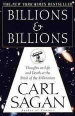 Billions & Billions : Thoughts on Life and Death at the Brink of the Millennium - Carl Sagan