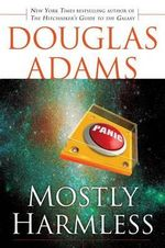 Mostly Harmless : Hitchhiking the Galaxy One Last Time - Douglas Adams