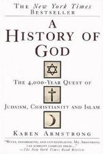 A History of God : The 4,000-Year Quest of Judaism, Christianity and Islam - Karen Armstrong