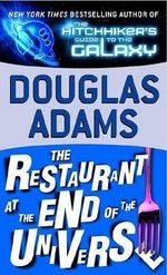 The Hitchhiker's Guide to the Galaxy : The Restaurant at the End of the Universe - Douglas Adams