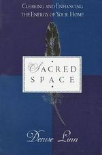 Sacred Space : Clearing and Enhancing the Energy of Your Home - Denise Linn