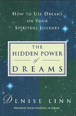 Hidden Power of Dreams, the : How to Use Dreams on Your Spiritual Journey - Denise Linn