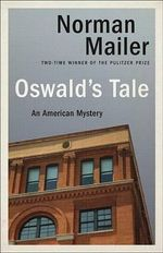 Oswald's Tale : An American Mystery - Norman Mailer
