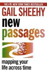 New Passages : Mapping Your Life Across Time - Gail Sheehy