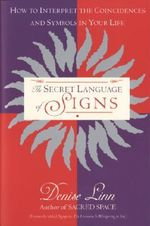 The Secret Language of Signs : How to Interpret the Coincidences and Symbols in Your Life - Denise Linn