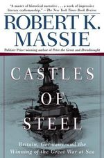 Castles of Steel : Britain, Germany, and the Winning of the Great War at Sea - Robert K. Massie