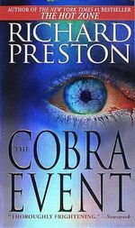 The Cobra Event : Cannibals, Killer Viruses, and Other Journeys to t... - Richard Preston