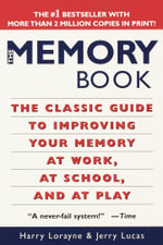 The Memory Book : The Classic Guide to Improving Your Memory at Work, at School and at Play - Harry Lorayne