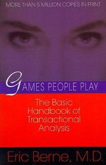 Games People Play : The Psychology of Human Relationships :  The Psychology of Human Relationships - Eric Berne