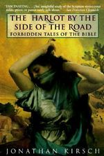 Harlot by the Side of the Road, the : Forbidden Tales of the Bible - Jonathan Kirsch