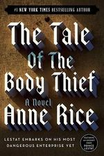 The Tale of the Body Thief : The Vampire Chronicles : Book 4 - Anne Rice