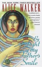 By the Light of My Father's Smile : A Novel - Alice Walker