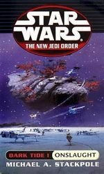 Star Wars : The New Jedi Order - Dark Tide: Onslaught - Michael A. Stackpole