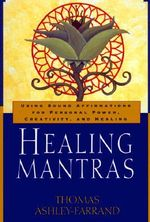 Healing Mantras : Using Sound Affirmations for Personal Power, Creativity, and Healing - Thomas Ashley-Farrand