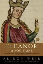 Eleanor of Aquitaine : A Life - Alison Weir