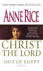 Out of Egypt : Christ the Lord - Anne Rice