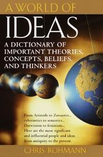 A World of Ideas : A Dictionary of Important Theories, Concepts, Beliefs, and Thinkers - Chris Rohmann