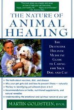 The Nature of Animal Healing : The Definitive Holistic Medicine Guide to Caring for Your Dog and Cat - Martin Goldstein