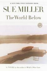 The World Below : Ballantine Reader's Circle - Sue Miller