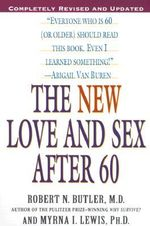 The New Love and Sex After 60 : Being Old in America - Robert N. Butler