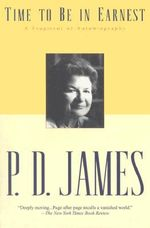 Time to Be in Earnest : A Fragment of Autobiography - P D James