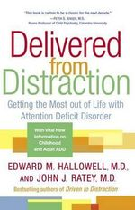 Delivered from Distraction : Getting the Most Out of Life with Attention Deficit Disorder - Dr. John J. Ratey