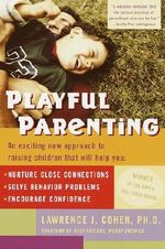 Playful Parenting : Why There Is Something Rather Than Nothing - Lawrence J. Cohen