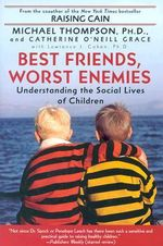 Best Friends, Worst Enemies : Understanding the Social Lives of Children - Michael Phd Thompson