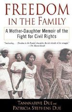 Freedom in the Family : A Mother-Daughter Memoir of the Fight for Civil Rights - Tananarive Due