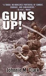 Guns up! : A Firsthand Account of the Vietnam War - Johnnie M. Clark