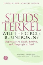 Will the Circle Be Unbroken? : Reflections on Death, Rebirth, and Hunger for a Faith - Studs Terkel