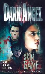 Dark Angel : Skin Game - Max Allan Collins