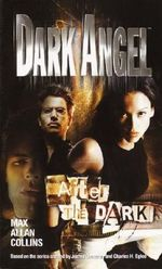 Dark Angel : After the Dark - Max Allan Collins