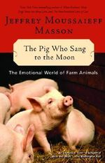 The Pig Who Sang to the Moon : The Emotional World of Farm Animals - Jeffrey Moussaieff Masson