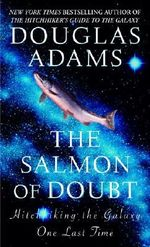 The Salmon of Doubt : Hitchhiking the Galaxy One Last Time - Douglas Adams