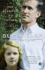 The Story of My Father : A Memoir - Sue Miller