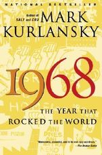 1968 : The Year That Rocked the World - Mark Kurlansky