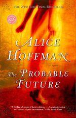 The Probable Future : Ballantine Reader's Circle - Alice Hoffman
