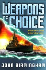 Weapons of Choice : Book One of the Axis of Time Trilogy - John Birmingham